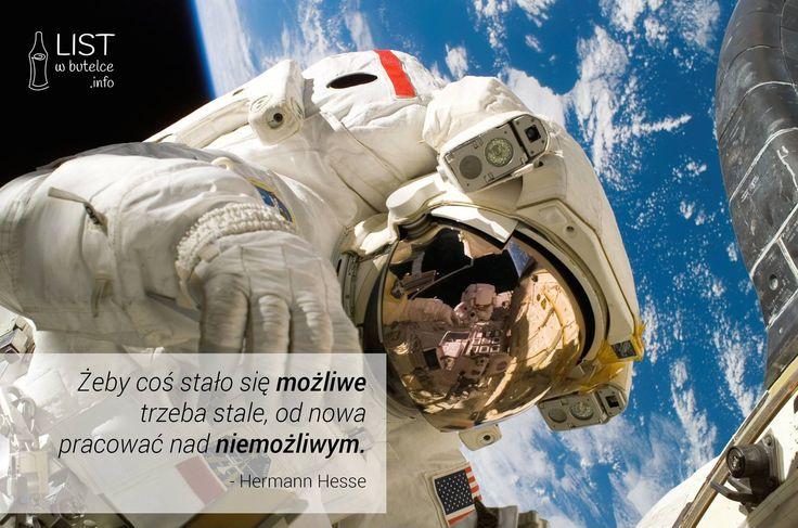 """""""Żeby coś stało się możliwe, trzeba stale od nowa pracować nad niemożliwym."""" - Hermann Hesse"""