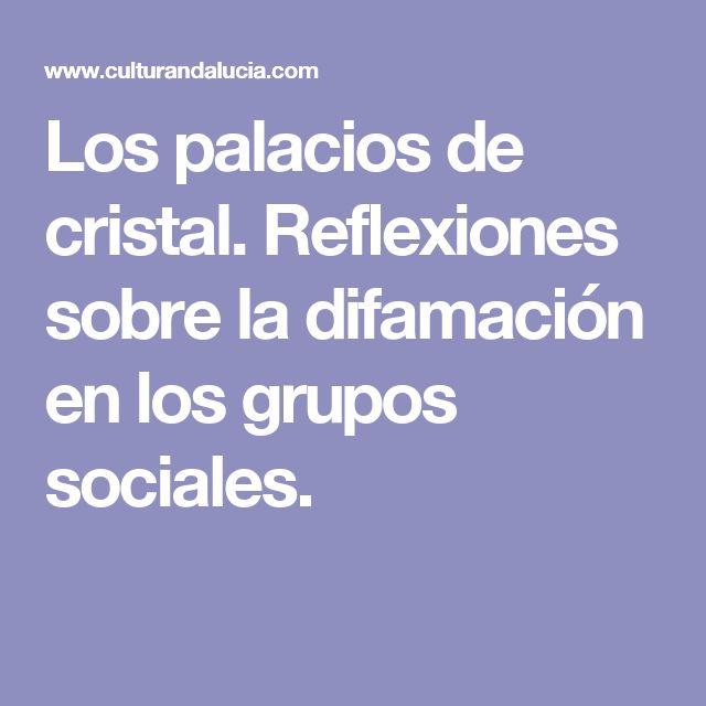 Los palacios de cristal. Reflexiones sobre la difamación en los grupos sociales.