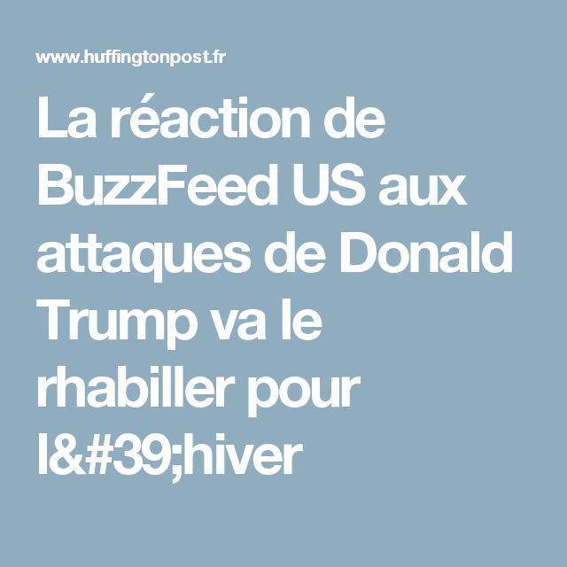 La réaction de BuzzFeed US aux attaques de Donald Trump va le rhabiller pour l'hiver