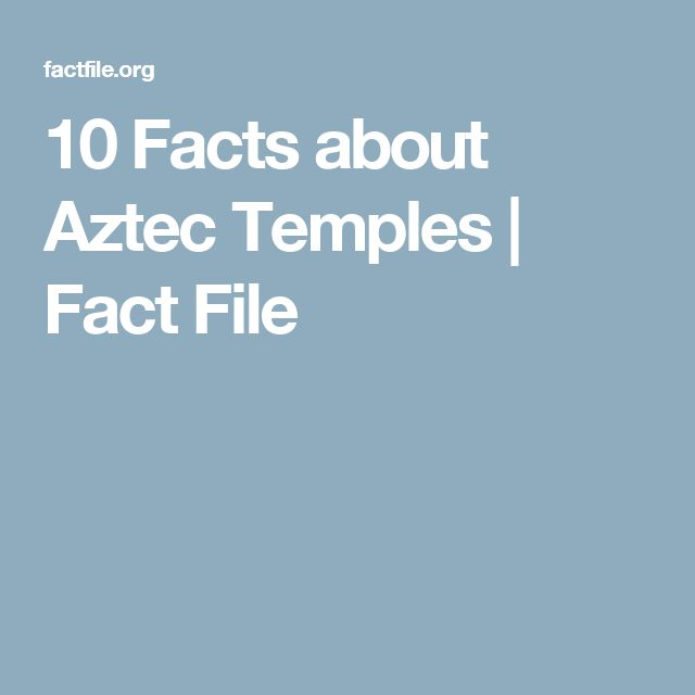 10 Facts about Aztec Temples | Fact File