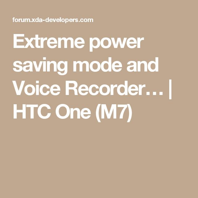 Extreme power saving mode and Voice Recorder… | HTC One (M7)