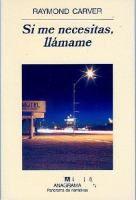 Si me necesitas, llámame / Raymond Carver ; traducción de Benito Gómez Ibáñez