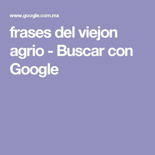 frases del viejon agrio - Buscar con Google