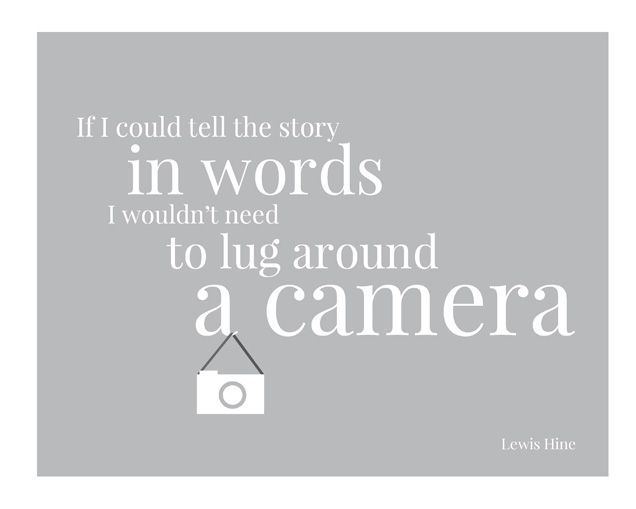 .Photos Quotes, Good People, Hines Quotes, Take Pictures, Pictures This, Quotes Posters, Lewis Hines, Photography Quotes, Cameras