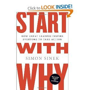 Start with Why: How Great Leaders Inspire Everyone to Take Action    In studying the leaders who've had the greatest influence in the world, Simon Sinek discovered that they all think, act, and communicate in the exact same way-and it's the complete opposite of what everyone else does. They all started with why.