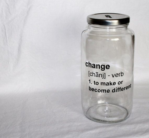 This listing is for one glass jar coin bank, with the definition of change in black vinyl (other colors available):  CHANGE [chanj] - verb 1. to make