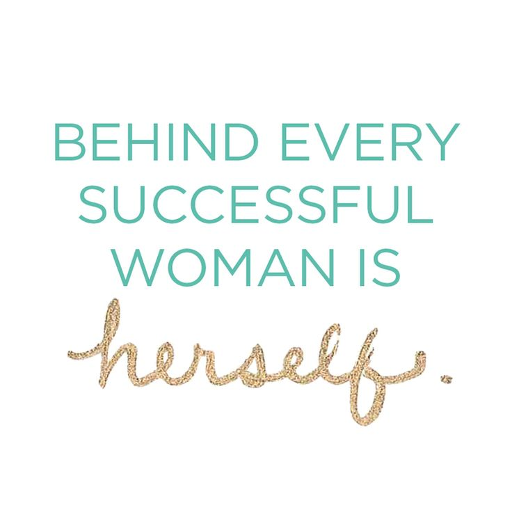 Girl Short Quotes About Herself: Behind Every Successful Woman Is Herself.