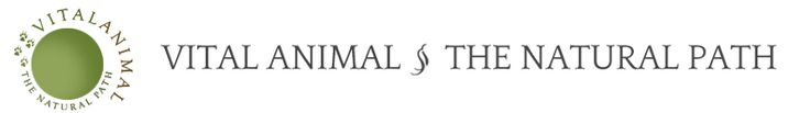 Vital Animal § The Natural Path - Unconventional Wisdom For Naturally Healthy Animals