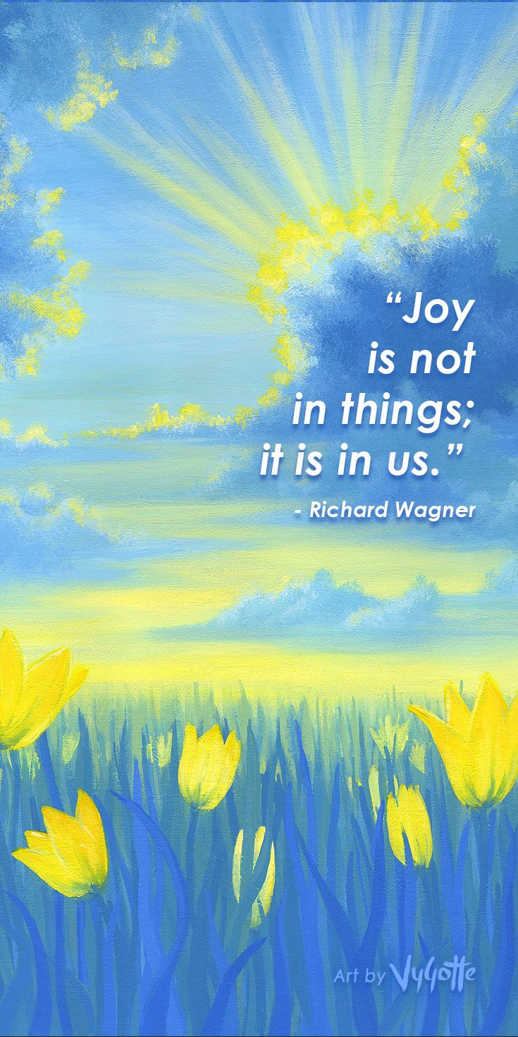 "Inspirational quote about joy by Richard Wagner. Acrylic painting ""Joyful Sunrise"" by VyGotte.  ""Joy is not in things; it is in us."" - Richard Wagner"