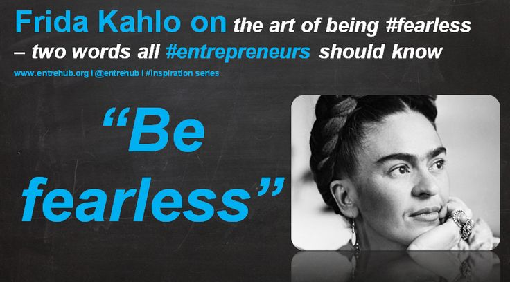 """Be fearless"" #fredakahlo inspiring #women and #girls into #business by celebrating the International Women's Day theme of #makeithappen. For #news #stories and #inspiration come on over to www.entrehub.org #entrepreneur #entrehub #smallbusiness #news #startup"