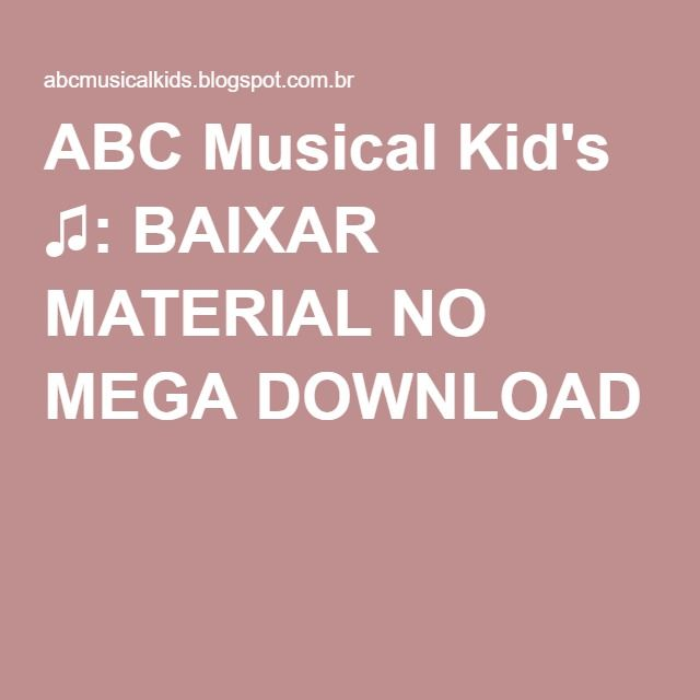 ABC Musical Kid's ♫: BAIXAR MATERIAL NO MEGA DOWNLOAD