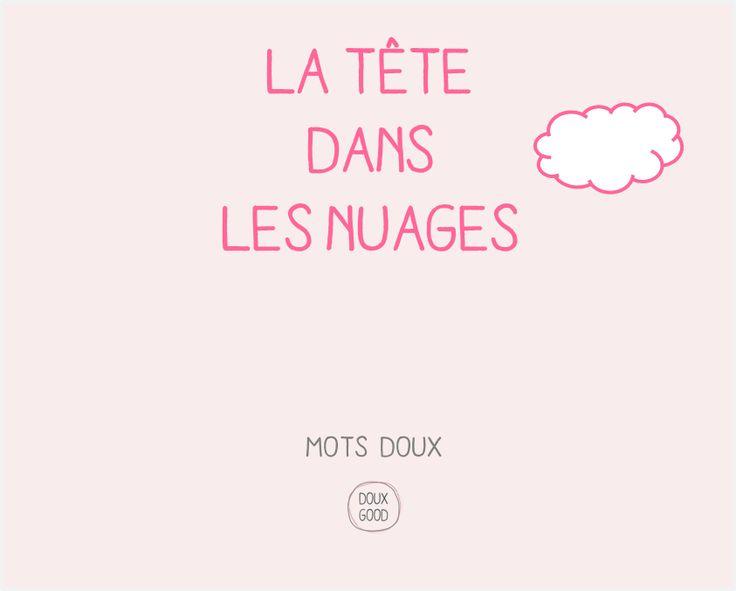 Mots doux La tête dans les nuages #motsdoux #citation #DouxGood #artdevivre #bonheur #bien-être