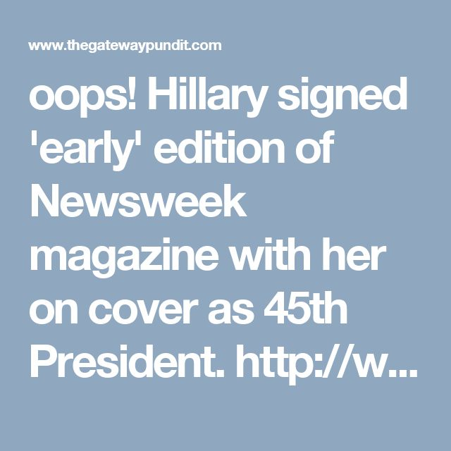 oops! Hillary signed 'early' edition of Newsweek magazine with her on cover as 45th President. http://www.thegatewaypundit.com/2016/11/hubris-hillary-clinton-signed-newsweek-madam-president-cover-election-eve/