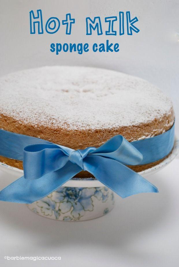 Torta al latte caldo – hot milk sponge cake   Barbie magica cuoca - blog di cucina