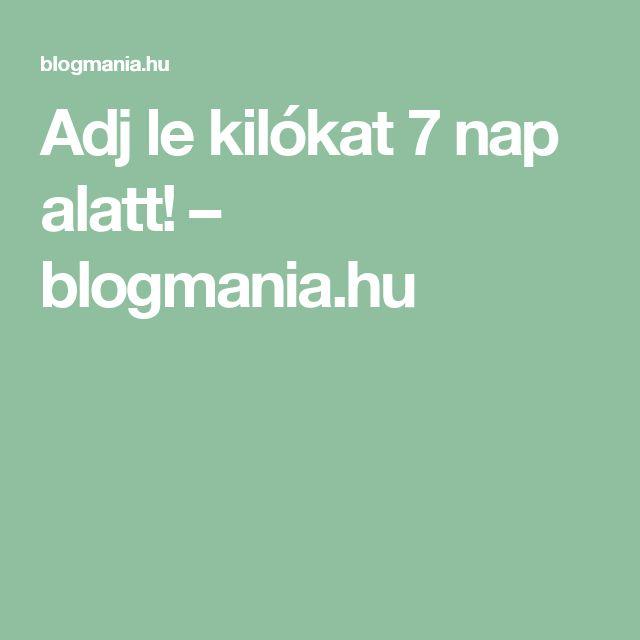 Adj le kilókat 7 nap alatt! – blogmania.hu