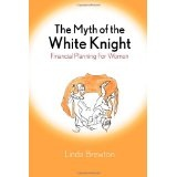 The Myth of the White Knight: Financial Planning for Women (Paperback)By Linda Brewton