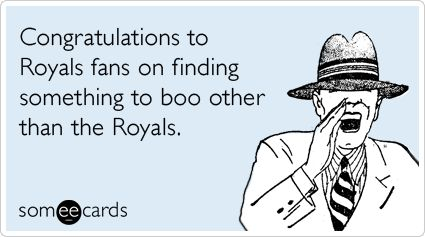 Funny Sports Ecard: Congratulations to Royals fans on finding something to boo other than the Royals.: Funny Truth, Royal Rooter, Royals Fans, Someecards Com, Sports Ecard, The Royals