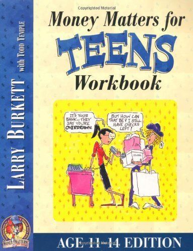Money Matters Workbook for Teens (ages 11-14) by Larry Burkett, http://www.amazon.com/dp/0802463452/ref=cm_sw_r_pi_dp_fH8Usb040SM9D