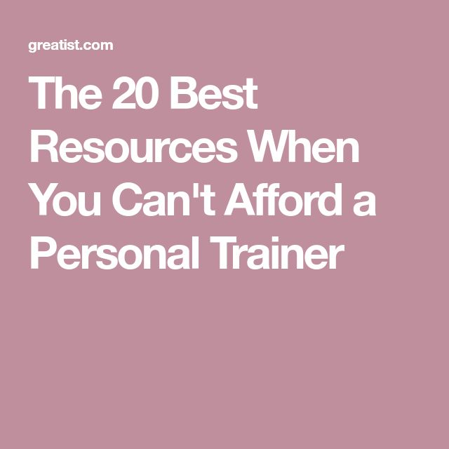 The 20 Best Resources When You Can't Afford a Personal Trainer