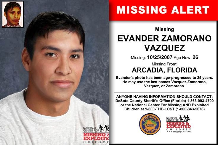 EVANDER ZAMORANO VAZQUEZ, Age Now: 26, Missing: 10/25/2007. Missing From ARCADIA, FL. ANYONE HAVING INFORMATION SHOULD CONTACT: DeSoto County Sheriff's Office (Florida) 1-863-993-4700.