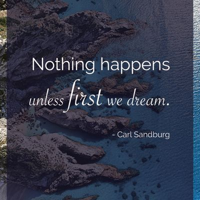 Day 282 - Nothing happens unless first we dream. - Carl Sandburg