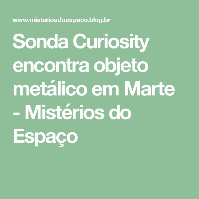 Sonda Curiosity encontra objeto metálico em Marte - Mistérios do Espaço