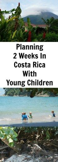Planning a trip to Costa Rica with young children. Arenal Volcano, Manuel Antonio National Park and Moneteverde Cloud Forest