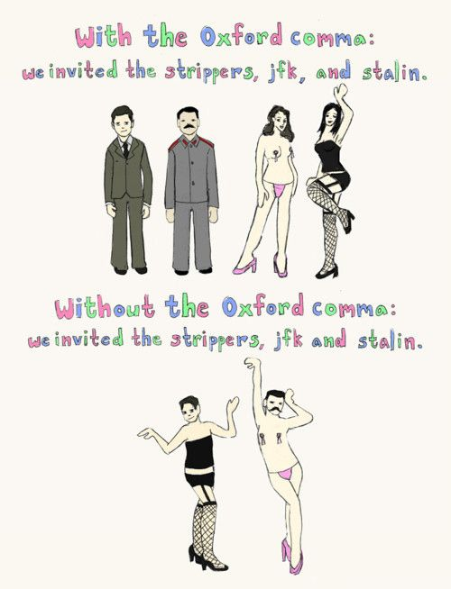 Look, without the Oxford comma, you're basically forcing world leaders into exotic dancing. YOU DID THIS TO THEM.