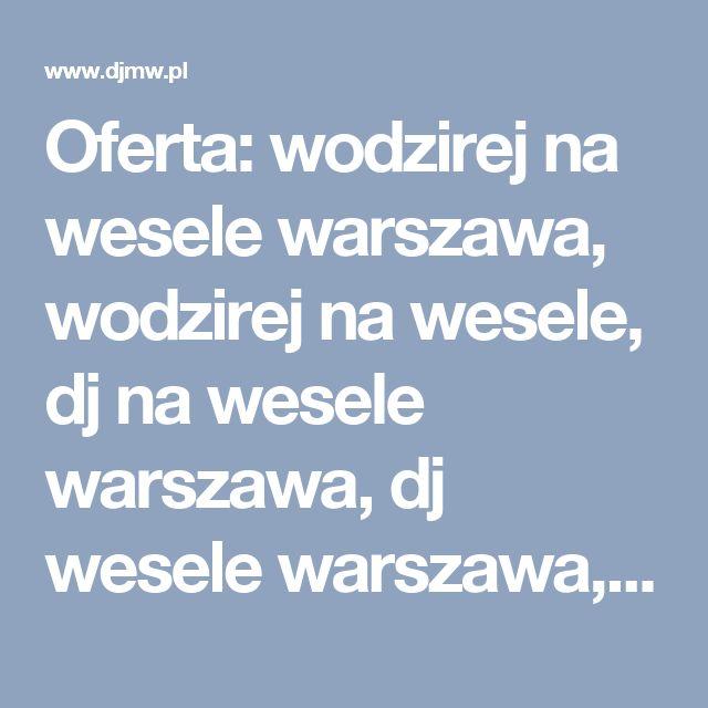 Oferta: wodzirej na wesele warszawa, wodzirej na wesele, dj na wesele warszawa, dj wesele warszawa, dj na wesele, dj wesele, dj warszawa