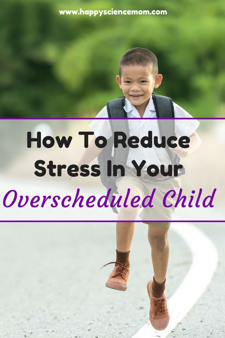 How To Reduce Stress In Your Overscheduled Child Dealing With