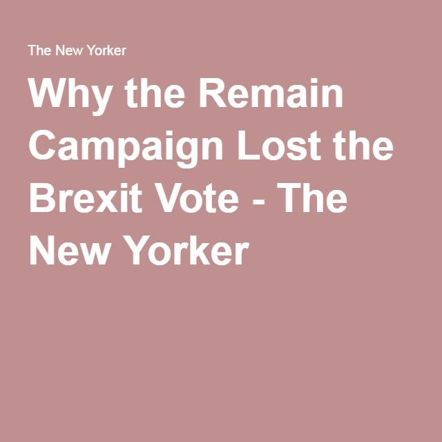 Why the Remain Campaign Lost the Brexit Vote - The New Yorker