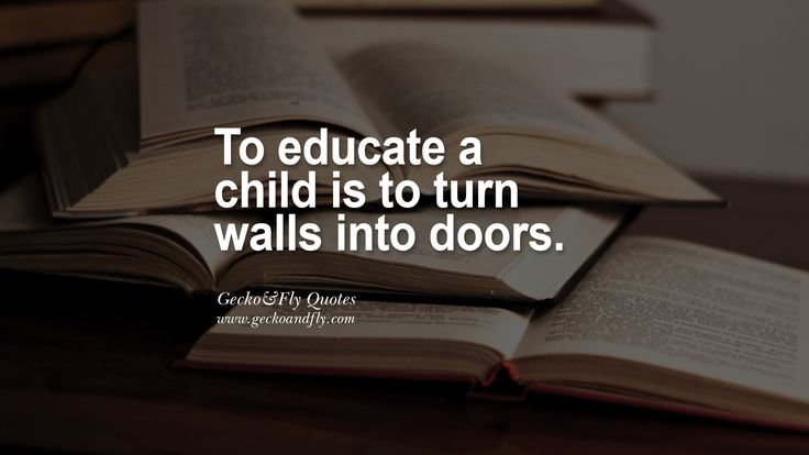 To educate a child is to turn walls into doors. Mind ...