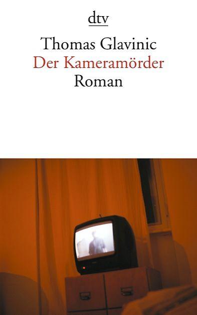 Der Kameramörder von Thomas Glavinic, dtv Verlag. Glauser-Preisträger 2002