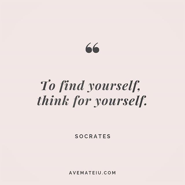 To Find Yourself Think For Yourself Socrates Quotes Manifestation Quotes Be Yourself Quotes