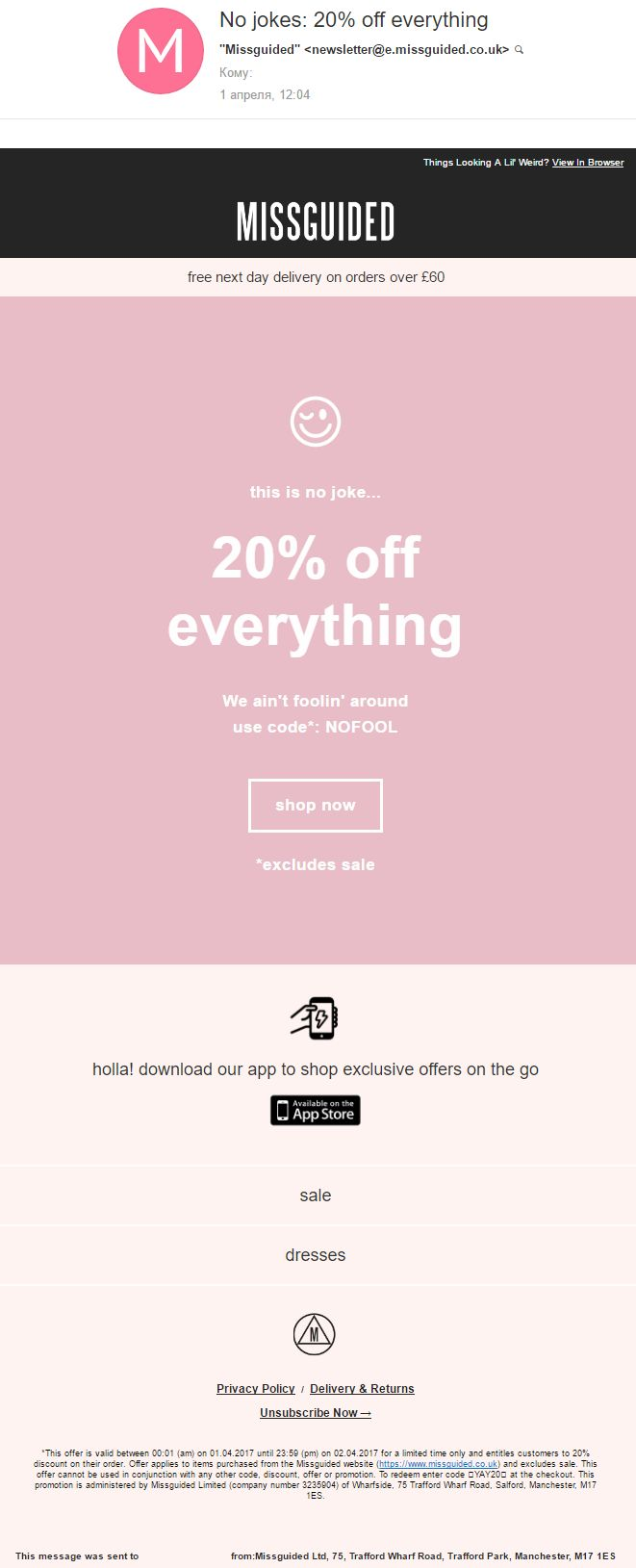 "Missguided (01.04.2017): The email with a discount on the fist for April is alike the phrase  ""You have all white back!"". It looks like you understand it is a joke, but you what to check it out. Use holidays with benefit ;)  // Письмо со скидкой на первое апреля — это как «У тебя вся спина белая!». Вроде понимаешь, что шутка, но посмотреть так и тянет. Используйте праздники с пользой ;) #EMAILMATRIX #emailmarketing #newshooks"