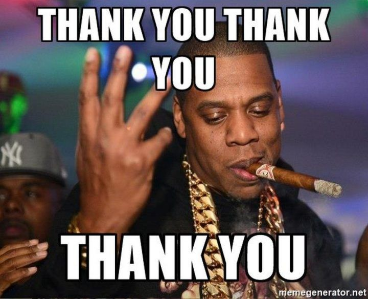101 Funny Thank You Memes To Say Thanks For A Job Well Done Thank You Memes Funny Thank You Jay Z