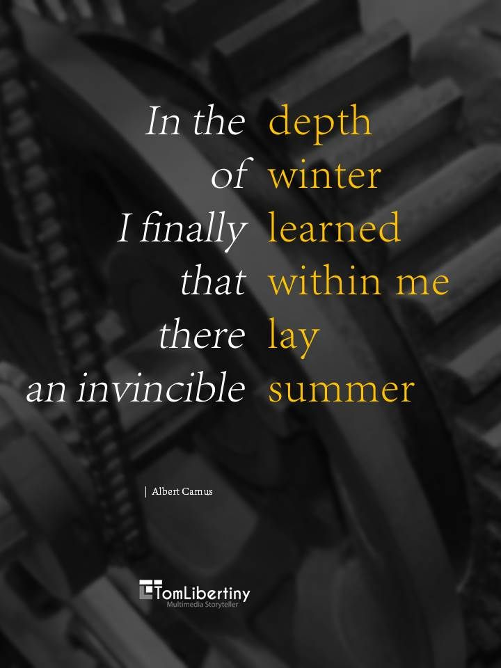 In the depth of winter I finally learned that within me there lay an invincible summer | Albert Camus www.TomLibertiny.com #quote #quoteoftheday #camus