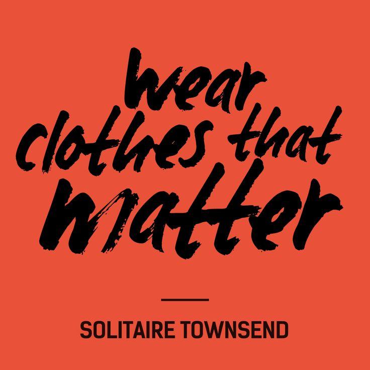 """Wear clothes that matter"""