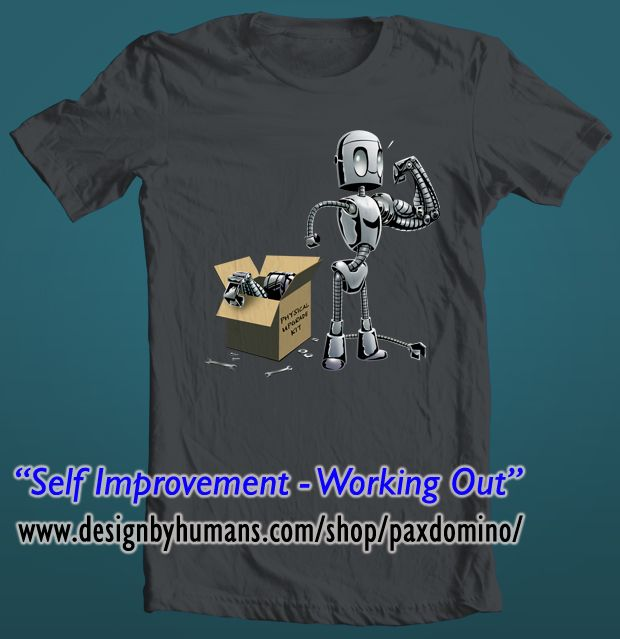 "Pumping iron means something completely different when you have interchangeable parts! This little robot gleefully strikes a pose with the new muscles from his upgrade kit. By Paxdomino.  <a href=""https://www.designbyhumans.com/shop/t-shirt/men/self-improvement-working-out/744966/"">Working Out Shirt</a>"