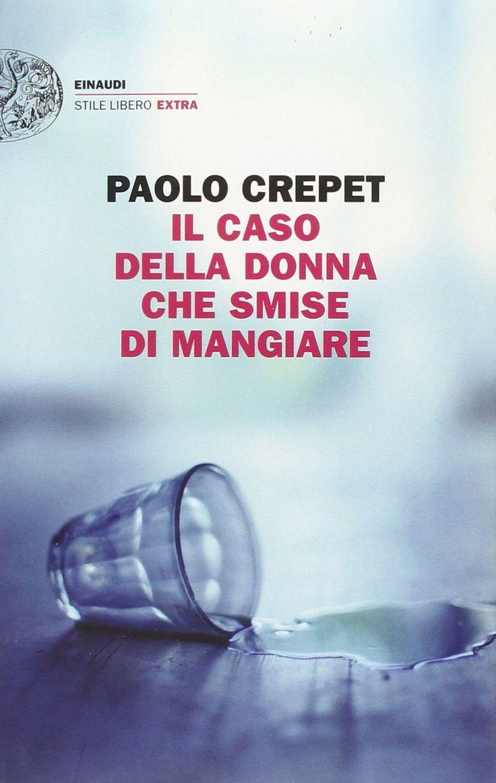 """""""Il caso della donna che smise di mangiare"""" Paolo Crepet (Einaudi)"""
