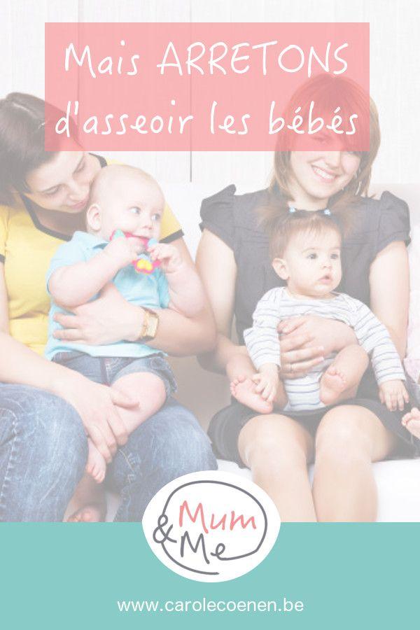 Mais arrêtons d'asseoir les bébés