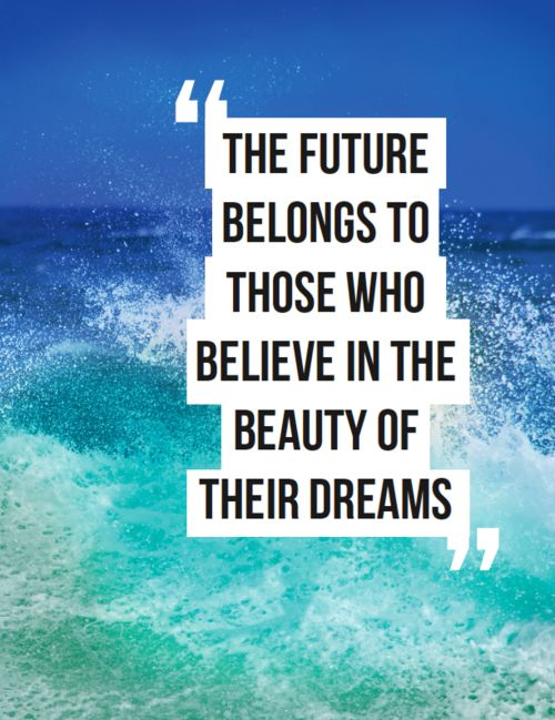 """big dreams for the future """"the future belongs to those who believe in the beauty of their dreams""""— eleanor roosevelt  this is one of a few dream big quotes that always make people smile."""