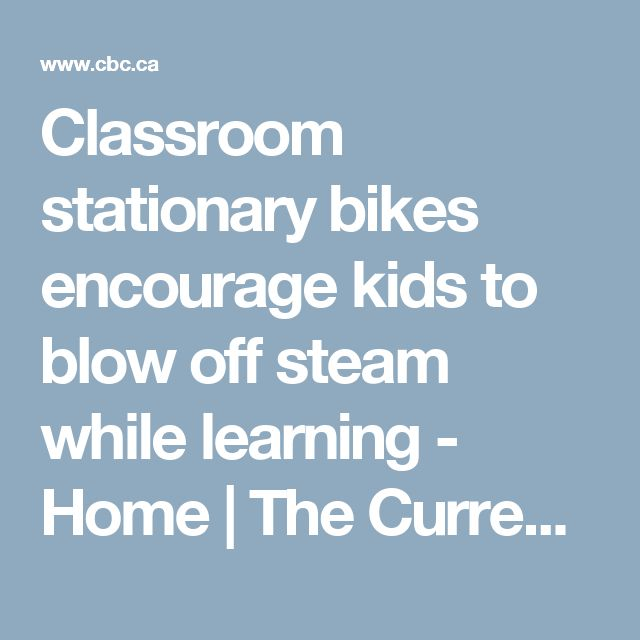 Classroom stationary bikes encourage kids to blow off steam while learning - Home | The Current with Anna Maria Tremonti   | CBC Radio