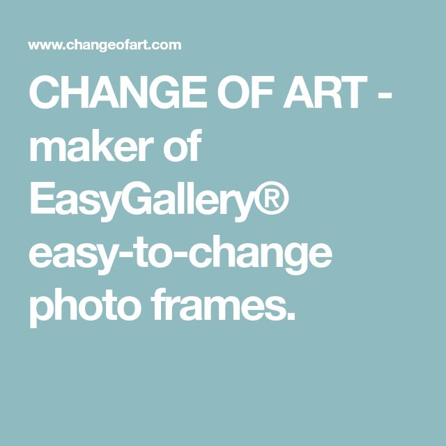 CHANGE OF ART - maker of EasyGallery® easy-to-change photo frames.