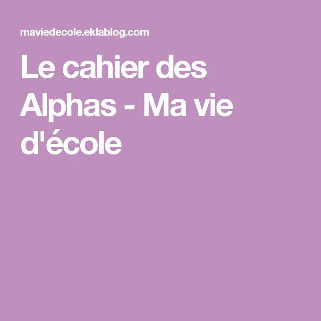 Le cahier des Alphas - Ma vie d'école