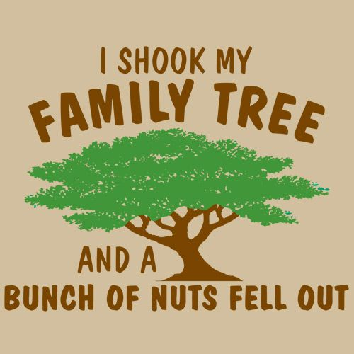 I shook my family tree and a bunch of nuts fell out....Too cute