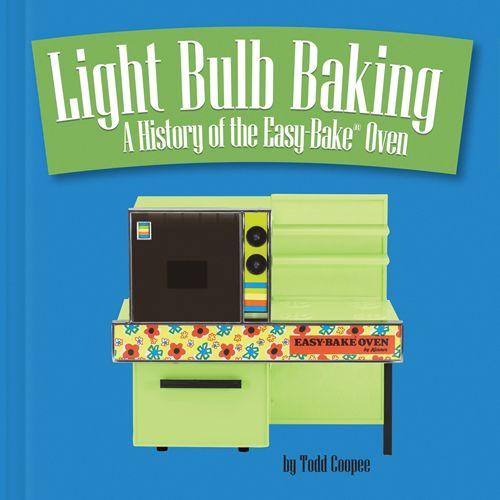 By Todd Coopee – Light Bulb Baking: A History of the Easy Bake Oven  #easybakeoven #lightbulbbaking