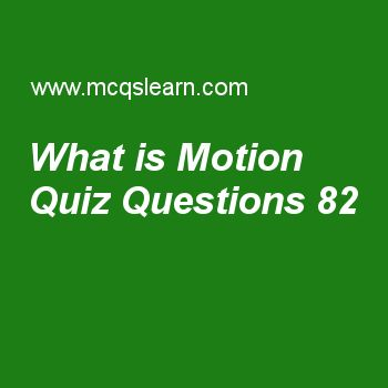 Learn quiz on what is motion, A level physics quiz 82 to practice. Free physics MCQs questions and answers to learn what is motion MCQs with answers. Practice MCQs to test knowledge on what is motion, speed and velocity, value of uncertainty, electronic sensing system worksheets.  Free what is motion worksheet has multiple choice quiz questions as forces on interacting bodies are, answer key with choices as equal, opposite, both a and b and parallel to test study skills. For eLearning…
