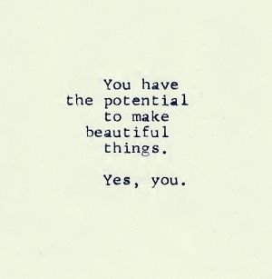 You have the potential