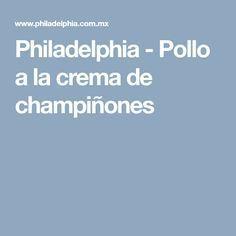 Philadelphia - Pollo a la crema de champiñones